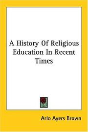 Cover of: A History Of Religious Education In Recent Times | Arlo Ayers Brown