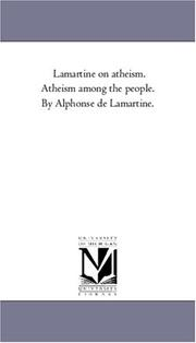 Cover of: Lamartine on atheism. Atheism among the people. By Alphonse de Lamartine. | Michigan Historical Reprint Series