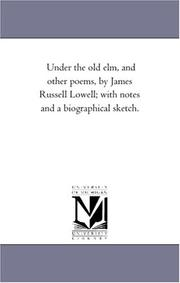 Cover of: Under the old elm, and other poems, by James Russell Lowell; with notes and a biographical sketch. | Michigan Historical Reprint Series