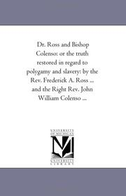 Cover of: Dr. Ross and Bishop Colenso: or the truth restored in regard to polygamy and slavery | Michigan Historical Reprint Series