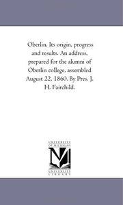 Cover of: Oberlin. Its origin, progress and results. An address, prepared for the alumni of Oberlin college, assembled August 22, 1860. By Pres. J. H. Fairchild. | Michigan Historical Reprint Series