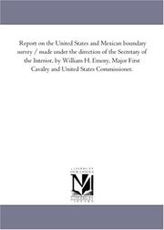 Cover of: Report on the United States and Mexican boundary survey / made under the direction of the Secretary of the Interior, by William H. Emory, Major First Cavalry ... United States Commissioner. | Michigan Historical Reprint Series