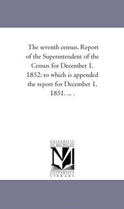 Cover of: The seventh census. Report of the Superintendent of the Census for December 1, 1852; to which is appended the report for December 1, 1851. ... . | Michigan Historical Reprint Series