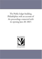 Cover of: The Public ledger building, Philadelphia: with an account of the proceedings connected with its opening June 20, 1867.