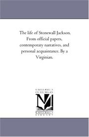 Cover of: The life of Stonewall Jackson. From official papers, contemporary narratives, and personal acquaintance. By a Virginian. | Michigan Historical Reprint Series