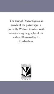 Cover of: The tour of Doctor Syntax, in search of the picturesque, a poem. By William Combe. With an interesting biography of the author. Illustrated by T. Rowlandson. | Michigan Historical Reprint Series