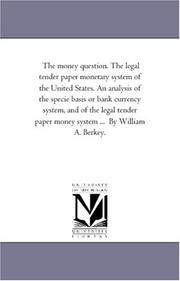 Cover of: The money question. The legal tender paper monetary system of the United States | William Augustus Berkey
