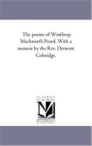 Cover of: The poems of Winthrop Mackworth Praed. With a memoir by the Rev. Derwent Coleridge. | Michigan Historical Reprint Series