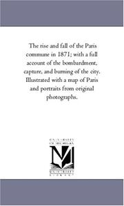 Cover of: The rise and fall of the Paris commune in 1871; with a full account of the bombardment, capture, and burning of the city. Illustrated with a map of Paris and portraits from original photographs. | Michigan Historical Reprint Series
