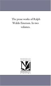 Cover of: The prose works of Ralph Waldo Emerson. In two volumes
