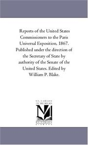 Cover of: Reports of the United States Commissioners to the Paris Universal Exposition, 1867. Published under the direction of the Secretary of State by authority ... States. Edited by William P. Blake. | Michigan Historical Reprint Series