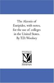 Cover of: The Alcestis of Euripides, with notes, for the use of colleges in the United States. By T.D. Woolsey | Euripides