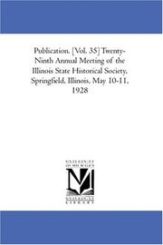 Cover of: Publication. [Vol. 35] Twenty-Ninth Annual Meeting of the Illinois State Historical Society, Springfield, Illinois, May 10-11, 1928 | Illinois State Historical Society. Illinois State Historical Library