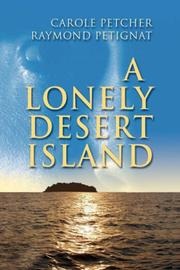 Cover of: A Lonely Desert Island | Carole and Petignat, Raymond Petcher