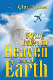 Cover of: Flying Between Heaven and Earth | Gina E. Jones