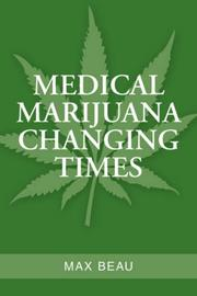 Cover of: MEDICAL MARIJUANA CHANGING TIMES | Max Beau