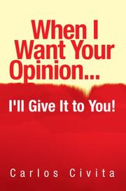 Cover of: When I Want Your Opinion . . . I'll Give It to You