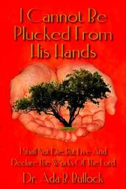 Cover of: I Cannot Be Plucked From His Hands | Dr. Ada B. Bullock
