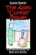 Cover of: The Alien Cureall Flower. | Katie Baker