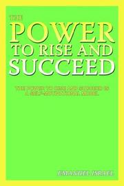 Cover of: The Power To Rise and Succeed | Emanuel Israel