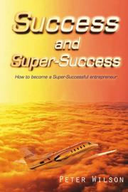 Cover of: SUCCESS AND SUPER SUCCESS | Peter Wilson