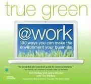 Cover of: True Green at Work by Kim Mckay, Jenny Bonnin