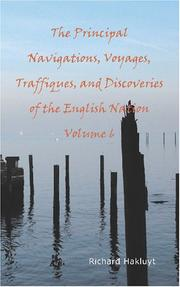 Cover of: The Principal Navigations Voyages Traffiques and Discoveries of the English Nation Volume 6