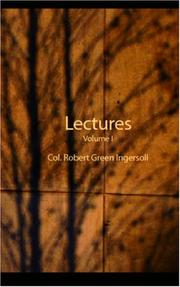 Cover of: Lectures of Col. Robert Green Ingersoll, Volume I