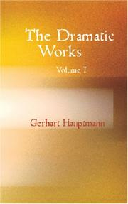 Cover of: The Dramatic Works of Gerhart Hauptmann, Volume I