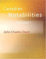 Cover of: Canadian Notabilities, Volume 1 (Large Print Edition) | John Charles Dent