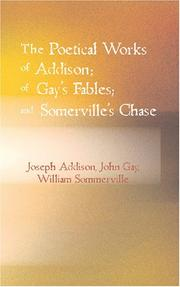 Cover of: The Poetical Works of Addison; Gay\'s Fables; and Somerville\'s Chase