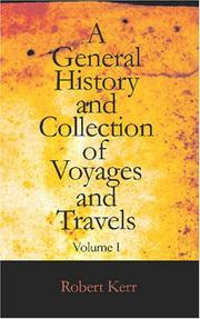 Cover of: A General History and Collection of Voyages and Travels Volume I: Arranged in Systematic Order | Robert Kerr