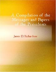Cover of: A Compilation of the Messages and Papers of the Presidents (Large Print Edition) | James D. Richardson