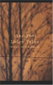 Blackfoot lodge tales by Grinnell, George Bird