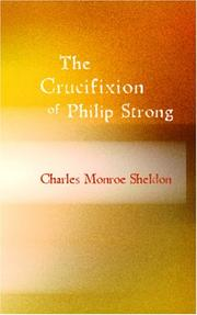 Cover of: The Crucifixion of Philip Strong | Charles Monroe Sheldon