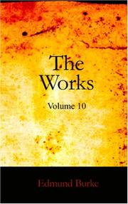 Cover of: The Works of the Right Honourable Edmund Burke, Vol. 10