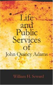 Cover of: Life and Public Services of John Quincy Adams: Sixth President of the Unied States