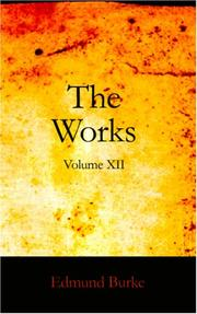 Cover of: The Works of the Right Honourable Edmund Burke, Volume XII | Edmund Burke