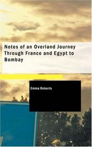 Notes Of An Overland Journey Through France And Egypt To Bombay by Emma Roberts