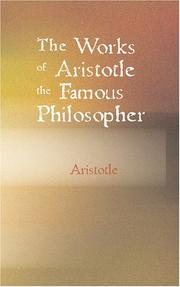 Cover of: The works of Aristotle, the famous philosopher