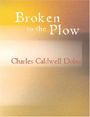 Cover of: Broken to the Plow (Large Print Edition) | Charles Caldwell Dobie