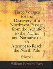 Cover of: Three Voyages for the Discovery of a Northwest Passage from the Atlantic to the Pacific, and Narrative of an Attempt to Reach the North Pole, Volume I (Large Print Edition) | William Edward Parry
