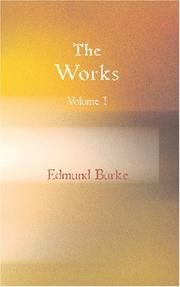 Cover of: The Works of the Right Honourable Edmund Burke Voume I