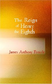 Cover of: The Reign of Henry the Eighth Volume 1 | James Anthony Froude