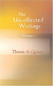 Cover of: The Uncollected Writings of Thomas de Quincey Volume 1: With a Preface and Annotations by James Hogg