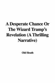 Cover of: A Desperate Chance or the Wizard Tramp's Revelation a Thrilling Narrative