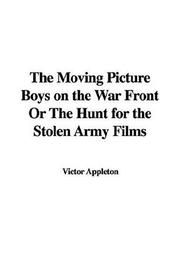 Cover of: The Moving Picture Boys on the War Front or the Hunt for the Stolen Army Films | Victor Appleton