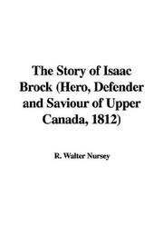 Cover of: The Story of Isaac Brock (Hero, Defender and Saviour of Upper Canada, 1812) | R. Walter Nursey