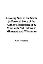 Cover of: Growing Nuts in the North (A Personal Story of the Author's Experience of 33 Years with Nut Culture in Minnesota and Wisconsin)