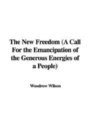 Cover of: The New Freedom (A Call For the Emancipation of the Generous Energies of a People) | Woodrow Wilson